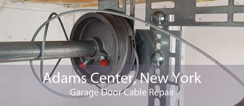 Adams Center, New York Garage Door Cable Repair