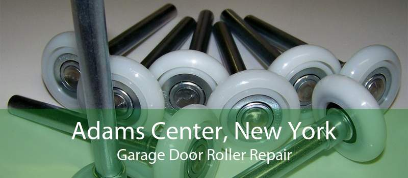 Adams Center, New York Garage Door Roller Repair