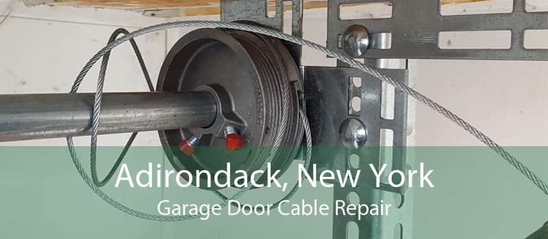 Adirondack, New York Garage Door Cable Repair