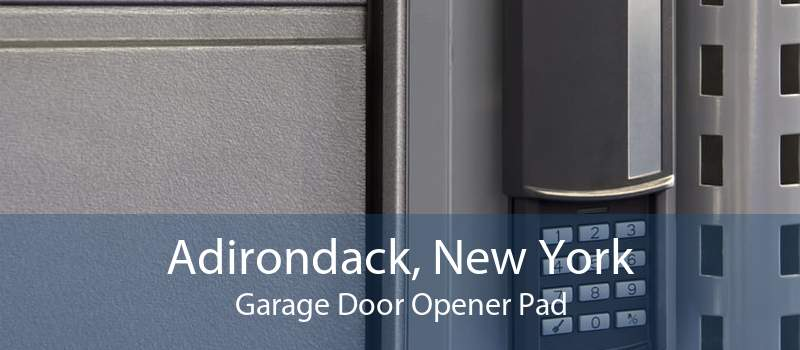 Adirondack, New York Garage Door Opener Pad
