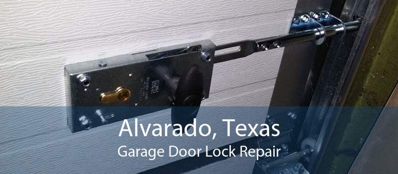 Alvarado, Texas Garage Door Lock Repair