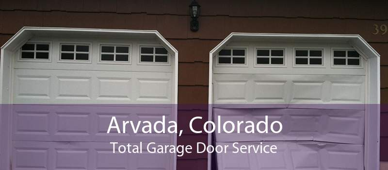 Arvada, Colorado Total Garage Door Service