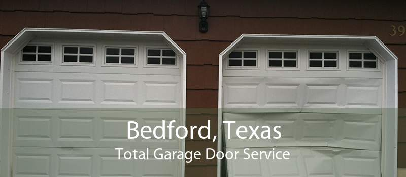 Bedford, Texas Total Garage Door Service