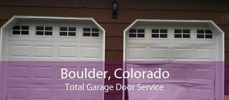 Boulder, Colorado Total Garage Door Service