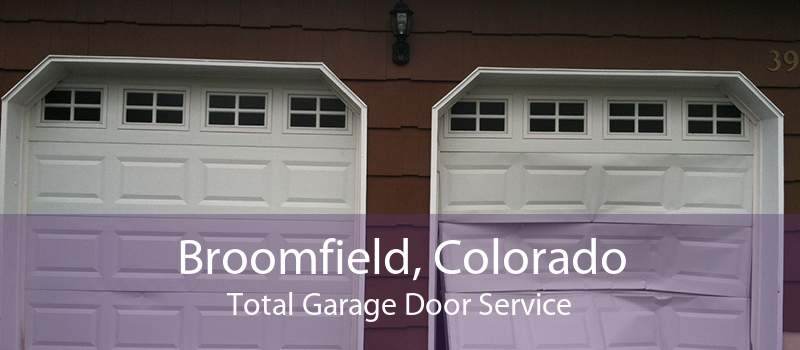Broomfield, Colorado Total Garage Door Service