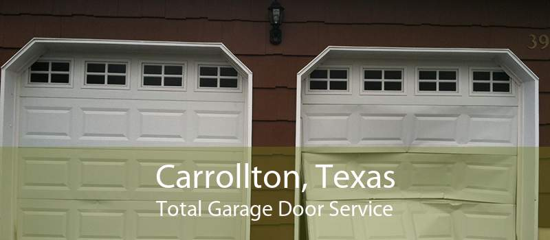 Carrollton, Texas Total Garage Door Service