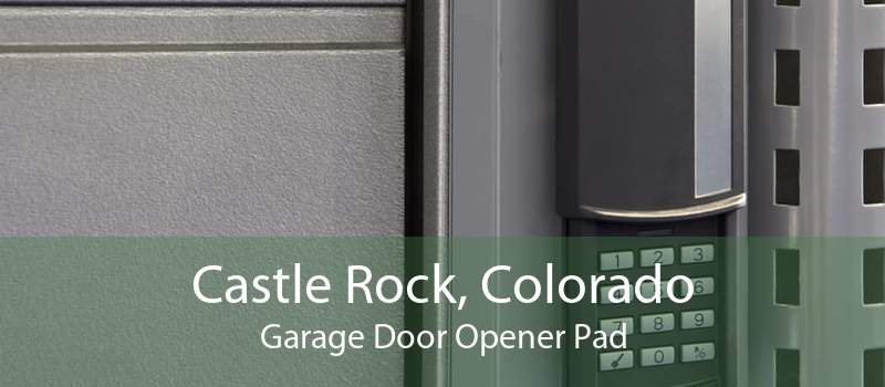 Castle Rock, Colorado Garage Door Opener Pad