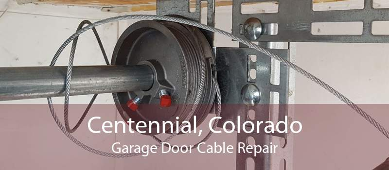 Centennial, Colorado Garage Door Cable Repair
