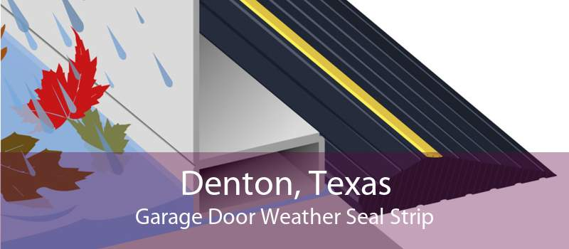 Denton, Texas Garage Door Weather Seal Strip