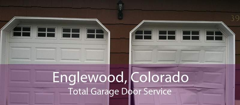 Englewood, Colorado Total Garage Door Service