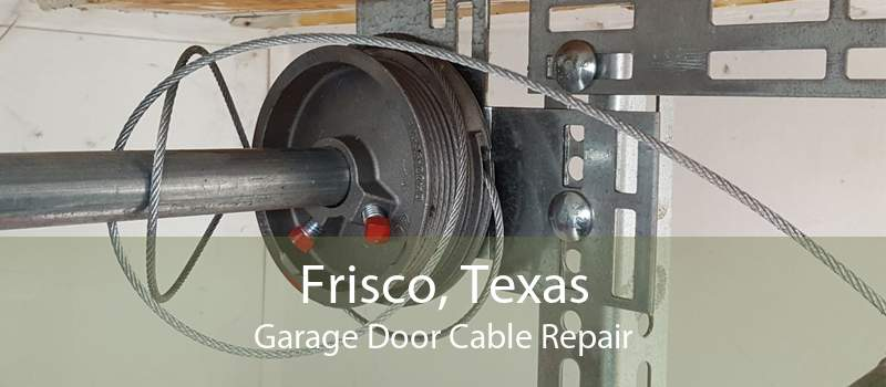 Frisco, Texas Garage Door Cable Repair