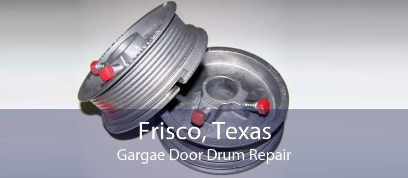 Frisco, Texas Gargae Door Drum Repair