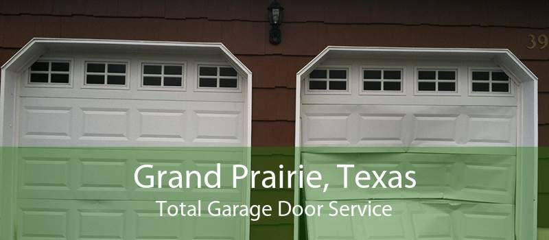 Grand Prairie, Texas Total Garage Door Service