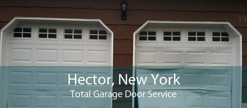 Hector, New York Total Garage Door Service
