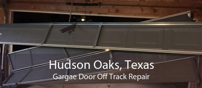 Hudson Oaks, Texas Gargae Door Off Track Repair
