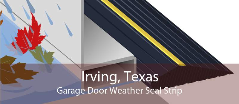 Irving, Texas Garage Door Weather Seal Strip