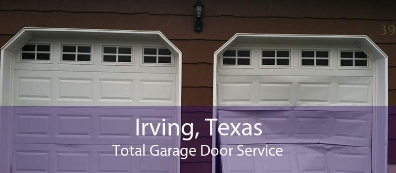 Irving, Texas Total Garage Door Service