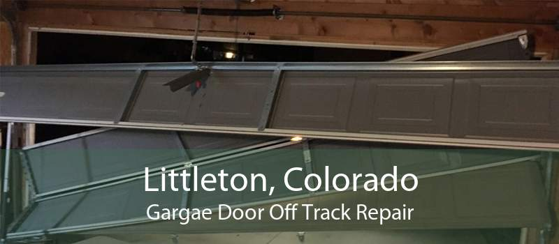 Littleton, Colorado Gargae Door Off Track Repair