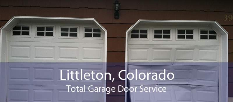 Littleton, Colorado Total Garage Door Service