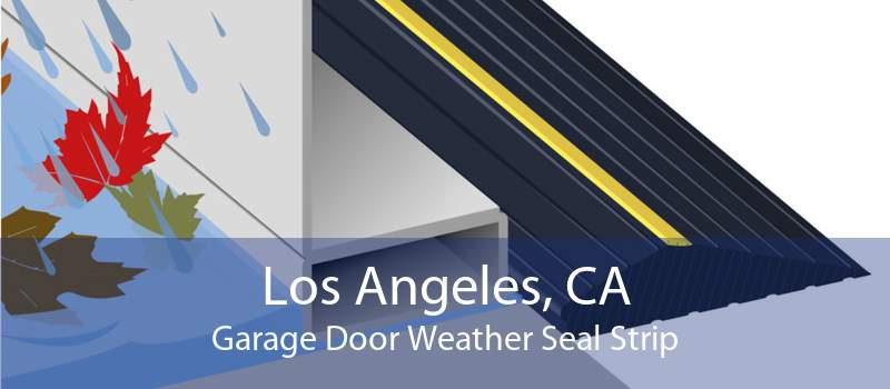 Los Angeles, CA Garage Door Weather Seal Strip