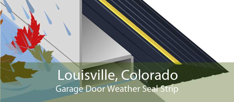 Louisville, Colorado Garage Door Weather Seal Strip