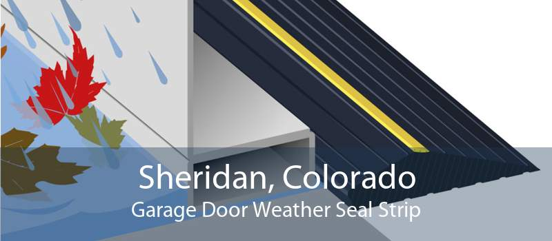 Sheridan, Colorado Garage Door Weather Seal Strip
