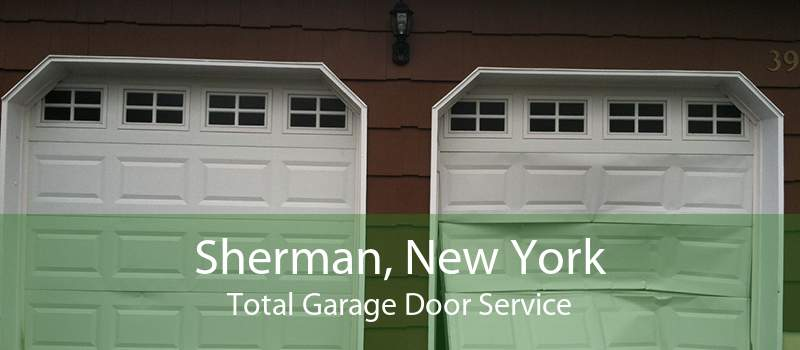 Sherman, New York Total Garage Door Service