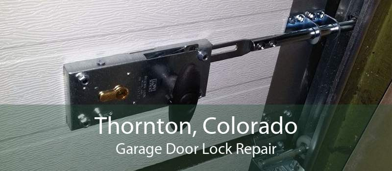 Thornton, Colorado Garage Door Lock Repair
