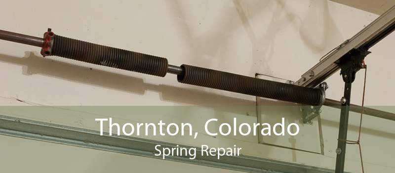 Thornton, Colorado Spring Repair