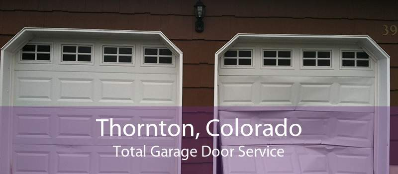 Thornton, Colorado Total Garage Door Service