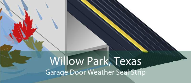 Willow Park, Texas Garage Door Weather Seal Strip